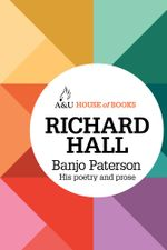 Banjo Paterson : His Poetry and Prose : House of Books Series - Banjo Paterson