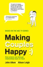 Making Couples Happy : How science can help get relationships back on track - John Aiken