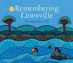 Remembering Lionsville : my family story - Bronwyn Bancroft