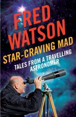 Star-Craving Mad : Tales from a travelling astronomer - Fred Watson