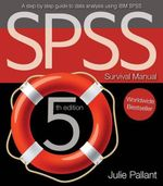 SPSS Survival Manual : A step by step guide to data analysis using IBM SPSS - Julie Pallant