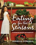 Eating for the Seasons - Janella Purcell