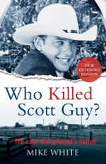 Who Killed Scott Guy? : The case that gripped a nation - Mike White
