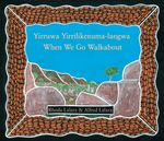 When We Go Walkabout : Yirruwa Yirrilikenuma-Langwa - Rhoda Lalara