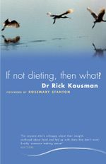 If Not Dieting, Then What? - Rick Kausman