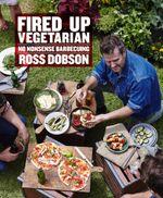 Fired Up : Vegetarian - Ross Dobson