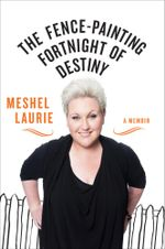 The Fence-Painting Fortnight of Destiny : A memoir - Meshel Laurie
