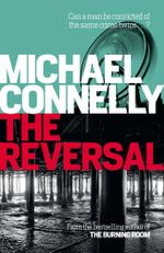 The Reversal (Haller 3) : Detective Harry Bosch : Book 16 / Mickey Haller : Book 3 - Michael Connelly
