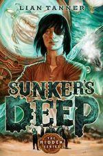 Sunker's Deep : Hidden Series 2 - Lian Tanner