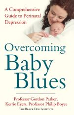 Overcoming Baby Blues : A comprehensive guide to perinatal depression - Gordon Parker