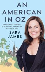 An American in Oz : From TV anchor in New York to life and love at the edge of the Wombat State Forest - Sara James