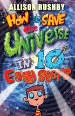 How to Save the Universe in Ten Easy Steps - Allison Rushby
