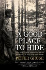 A Good Place to Hide : How one French community saved thousands of lives in World War II - Peter Grose