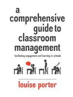 A Comprehensive Guide to Classroom Management : Facilitating engagement and learning in schools - Louise Porter
