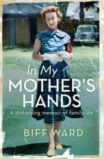 In My Mother's Hands - Biff Ward