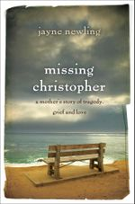 Missing Christopher : A mother's story of tragedy, grief and love - Jayne Newling