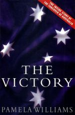 The Victory : The inside story of the takeover of Australia - Pamela Williams