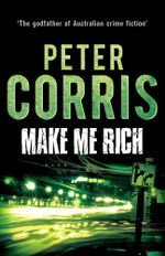 Make Me Rich - Peter Corris