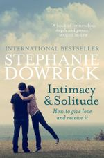Intimacy and Solitude : How to give love and receive it - Stephanie Dowrick