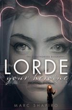 Lorde Your Heroine - Marc Shapiro