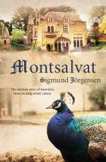 Montsalvat : The intimate story of an Australian artists' colony - Sigmund Jorgensen