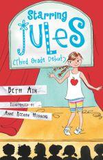 Starring Jules (Third Grade Debut) - Beth Ain