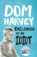 Childhood of an Idiot - Dom Harvey