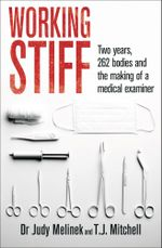 Working Stiff : 2 years, 262 bodies and the making of a medical examiner - Judy Melinek