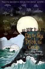 Eat the Sky, Drink the Ocean - Kirsty Murray