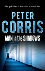 Man in the Shadows : A short novel and six stories - Peter Corris