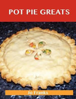 Pot Pie Greats : Delicious Pot Pie Recipes, The Top 69 Pot Pie Recipes - Jo Franks