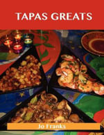Tapas Greats : Delicious Tapas Recipes, The Top 100 Tapas Recipes - Jo Franks
