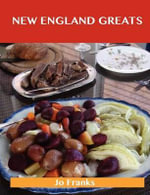 New England Greats : Delicious New England Recipes, The Top 67 New England Recipes - Jo Franks