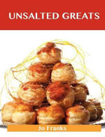 Unsalted Greats : Delicious Unsalted Recipes, The Top 100 Unsalted Recipes - Jo Franks