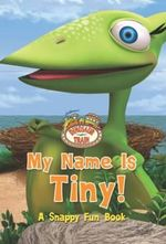 Dinosaur Train : My Name Is Tiny : A Snappy Fun Book - Reader's Digest