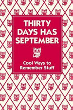 Thirty Days Has September : Cool Ways to Remember Stuff - Michael O'Mara