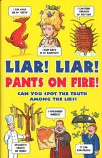 Liar! Liar! Pants on Fire : Can you spot the truth among the lies? - Jan Payne