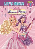 Barbie: The Princess & The Popstar : Star Power* : Let's Read! Level 2 - Five Mile Press