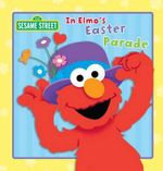 Sesame Street - In Elmo's Easter Parade - The Five Mile Press