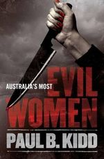 Australia's Most Evil Women - Paul B. Kidd