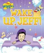 The Wiggles : Wake Up, Jeff! - The Five Mile Press