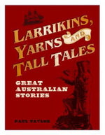 Larrikins, Yarns and Tall Tales - Paul Taylor