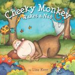 Cheeky Monkey Takes a Nap - Lisa Kerr
