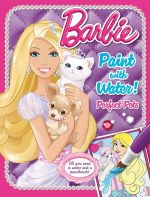 Barbie Paint with Water : Perfect Pets - The Five Mile Press