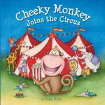 Cheeky Monkey Joins the Circus - Lisa Kerr
