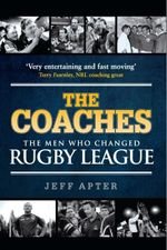 The Coaches : The Men who changed Rugby League - Jeff Apter