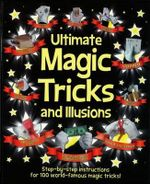 Ultimate Magic Tricks and Illusions - The Five Mile Press