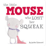 Little Mouse Who Lost Her Squeak - Jedda Robaard
