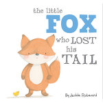 The Little Fox Who Lost His Tail - Jedda Robaard
