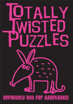 Totally Twisted Puzzles : Aardvarks - Autumn Publishing